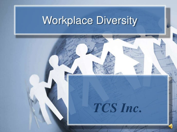 Workplace Diversity<br />TCS Inc.<br />