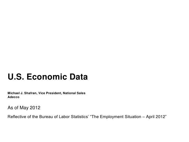 U.S. Economic DataMichael J. Shafran, Vice President, National SalesAdeccoAs of May 2012Reflective of the Bureau of Labor ...
