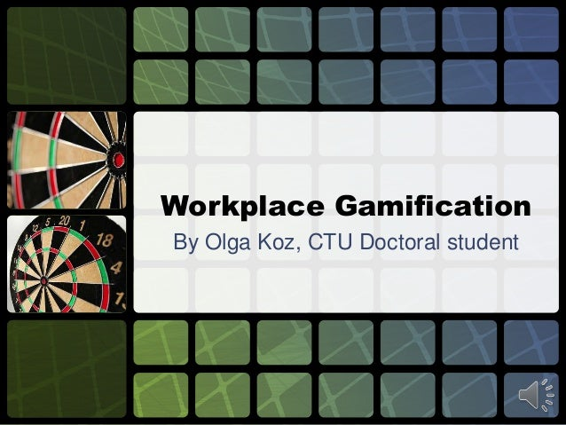 Workplace Gamification By Olga Koz, CTU Doctoral student