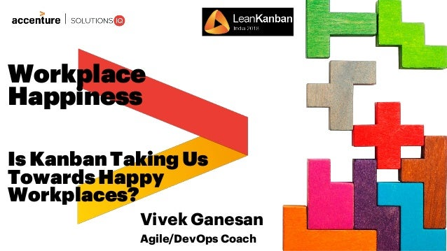 Vivek Ganesan Agile/DevOps Coach Is KanbanTaking Us TowardsHappy Workplaces? Workplace Happiness
