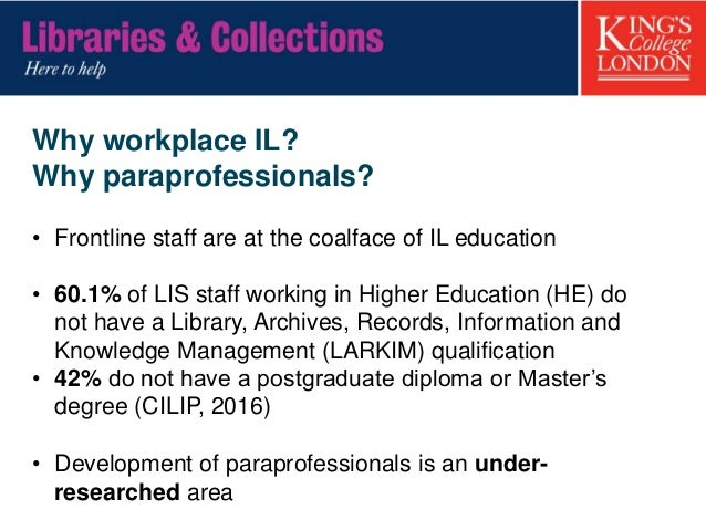 Why workplace IL? Why paraprofessionals? • Frontline staff are at the coalface of IL education • 60.1% of LIS staff workin...