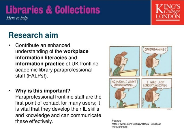 Research aim • Contribute an enhanced understanding of the workplace information literacies and information practice of UK...