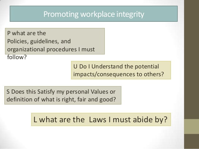 ethical integrity in the workplace What is the difference between ethics and integrity ethics  ethics can be defined as rules and regulations that have been formed to allow an individual to work in .