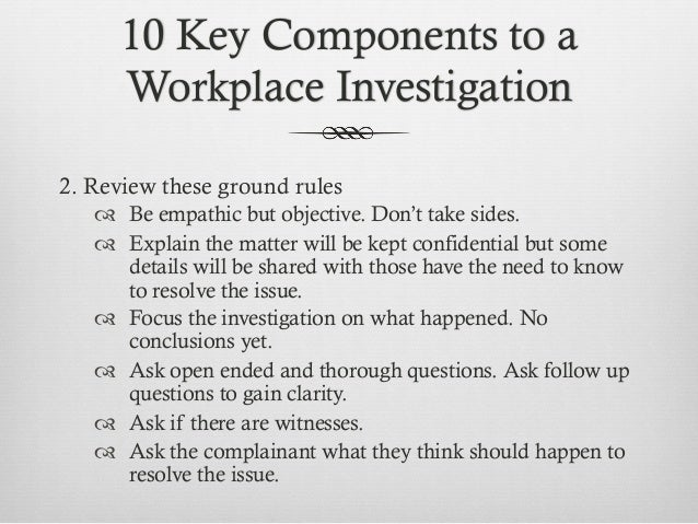 10 key components to a workplace investigation. Black Bedroom Furniture Sets. Home Design Ideas