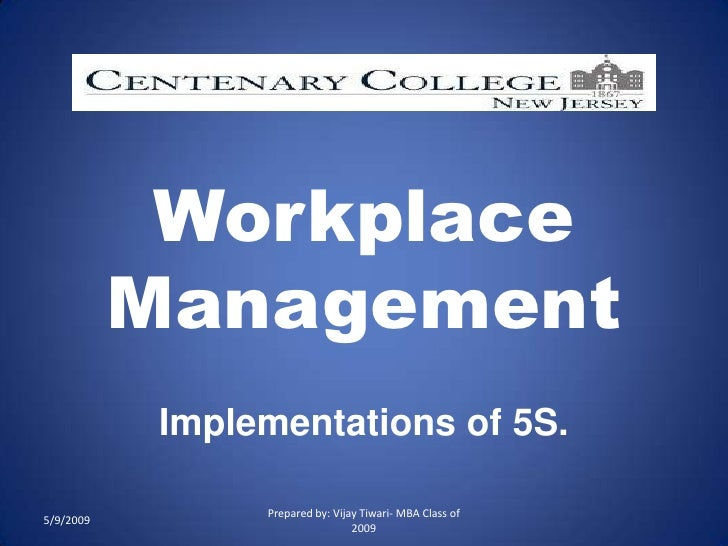 Workplace            Management             Implementations of 5S.                   Prepared by: Vijay Tiwari- MBA Class ...