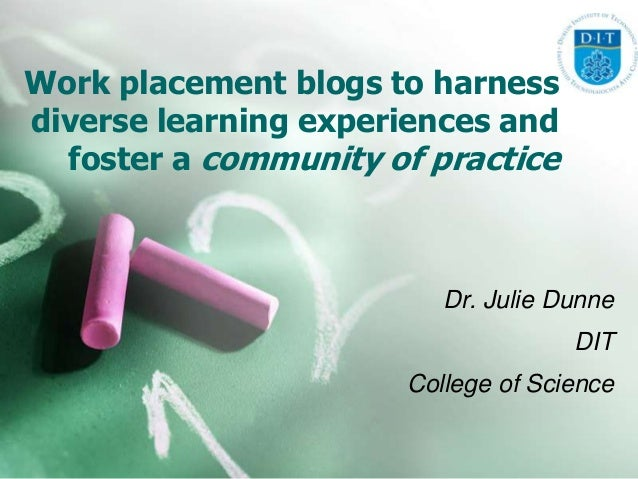 Work placement blogs to harnessdiverse learning experiences and  foster a community of practice                         Dr...