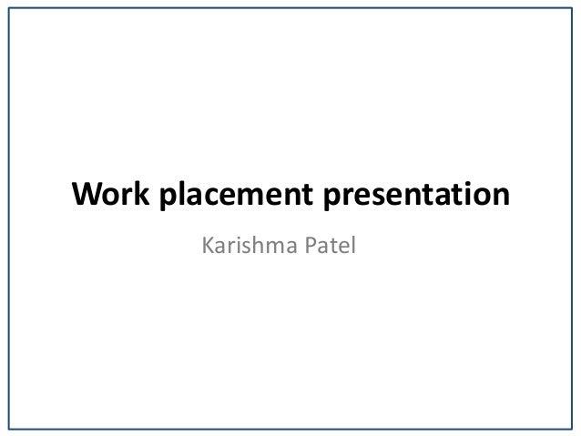 Work placement presentation Karishma Patel