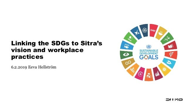 Linking the SDGs to Sitra's vision and workplace practices 6.2.2019 Eeva Hellström
