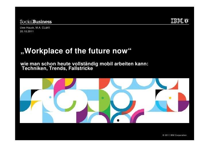 "Uwe Hauck, M.A. CL&KI20.10.2011""Workplace of the future now""wie man schon heute vollständig mobil arbeiten kann:Techniken,..."