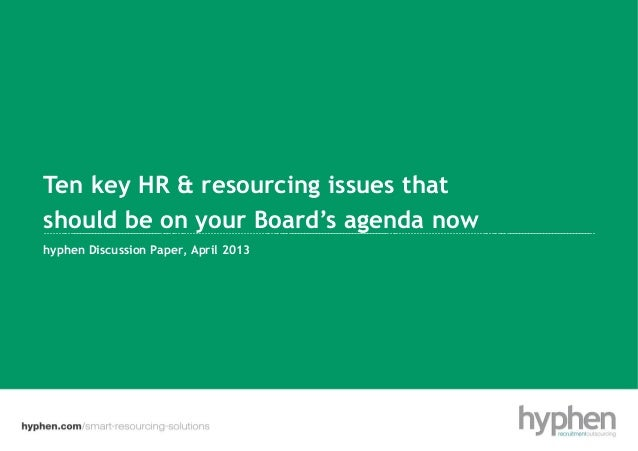 Ten key HR & resourcing issues that should be on your Board's agenda now hyphen Discussion Paper, April 2013