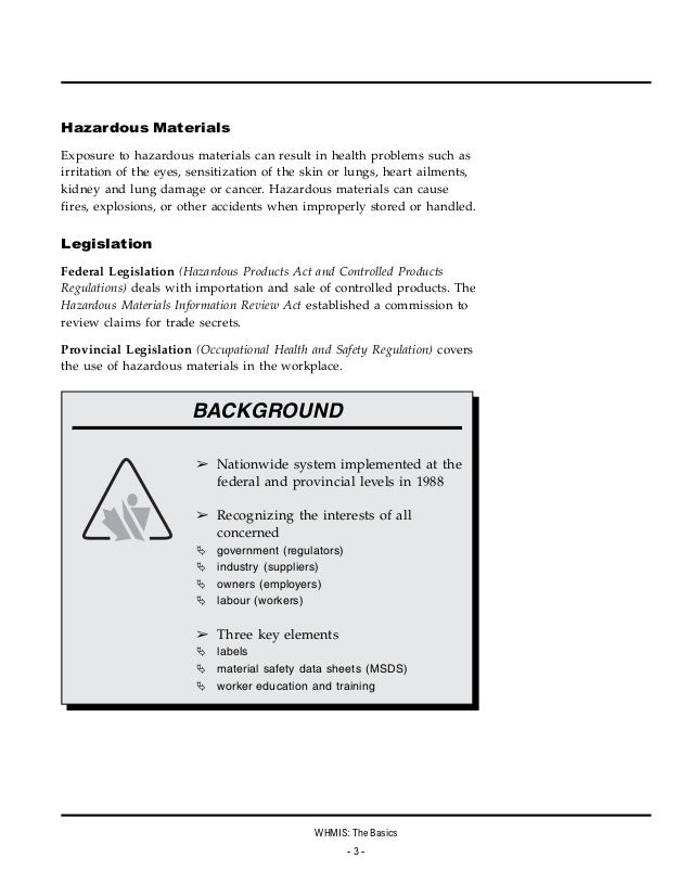 workplace hazardous material information system 1 overview of whmis what is whmis whmis is a canada-wide system designed to give employers and workers information about hazardous materials used in the.