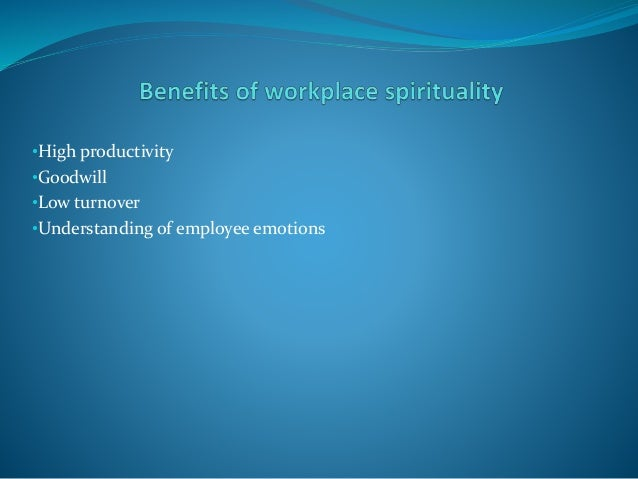workplace spirituality Religion in the workplace making room for religion at work businesses benefit from spirituality businesses benefit from a low-key workplace spirituality.