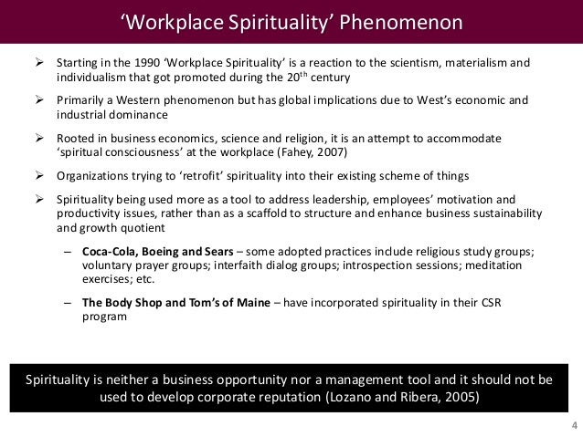 spirituality at workplace A healthy dosage of spirituality and meaning at the workplace is good for business, because it improves morale and productivity this view is gaining currency among management consultants, human resources professionals and mainstream business schools.