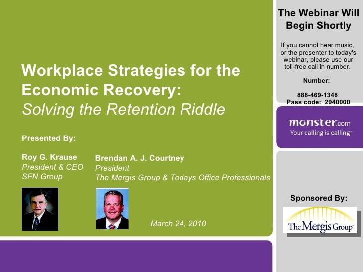 Sponsored By: Workplace Strategies for the Economic Recovery: Solving the Retention Riddle Presented By: Roy G. Krause Pre...