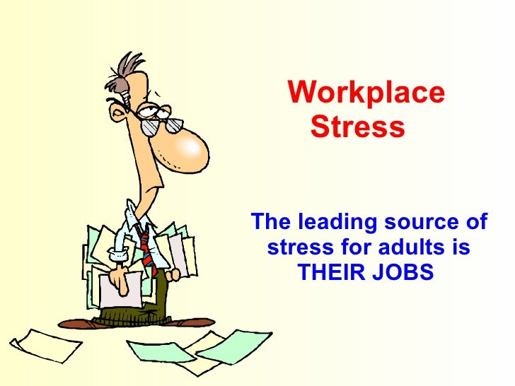 sources of stress at the workplace Stress in the workplace managing job and work stress while some workplace stress is normal, excessive stress can interfere with your productivity and performance, impact your physical and.