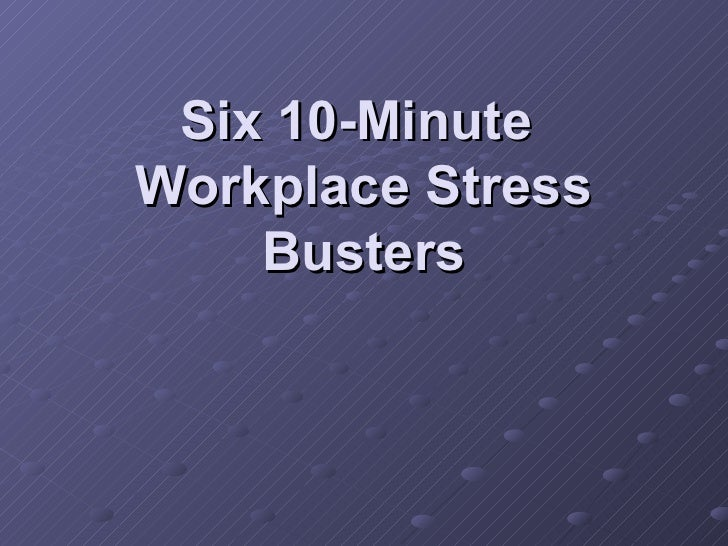 Six 10-Minute  Workplace Stress Busters