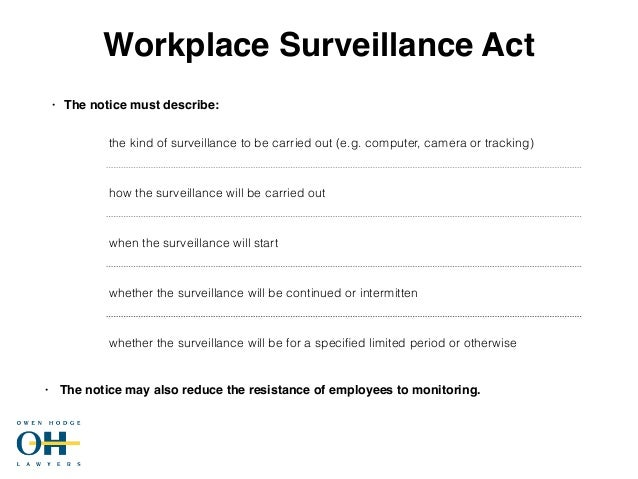 workplace surveillance Your employer is generally allowed to monitor your workplace communications, such as business phone calls and computer usage, and to access to your voicemail and e.