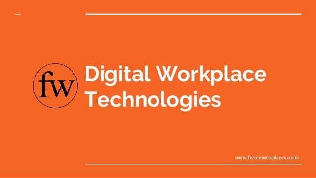 Digital Workplace Technologies www.futureworkplaces.co.uk