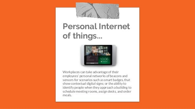 Personal Internet of things... Workplaces can take advantage of their employees' personal networks of beacons and sensors ...
