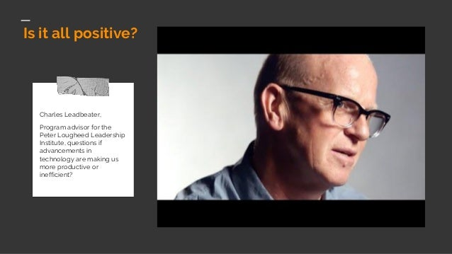 Is it all positive? Charles Leadbeater, Program advisor for the Peter Lougheed Leadership Institute, questions if advancem...