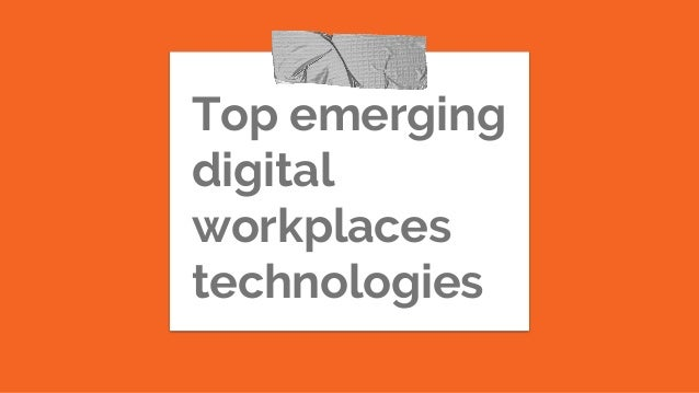 Top emerging digital workplaces technologies