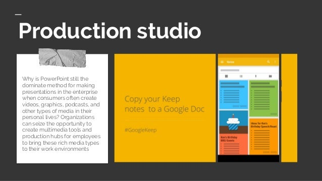 Production studio Why is PowerPoint still the dominate method for making presentations in the enterprise when consumers of...