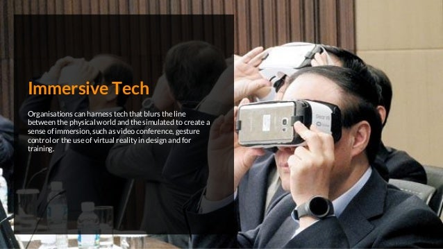 Immersive Tech Organisations can harness tech that blurs the line between the physical world and the simulated to create a...