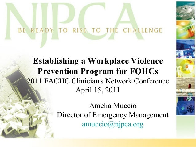 Establishing a Workplace Violence Prevention Program for FQHCs 2011 FACHC Clinician's Network Conference April 15, 2011 Am...