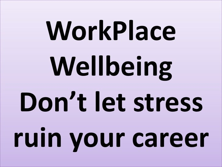 WorkPlace   Wellbeing Don't let stressruin your career