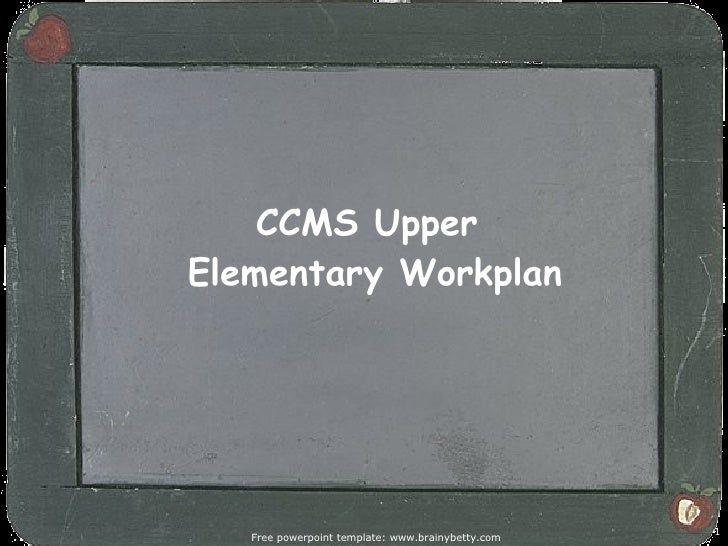 CCMS Upper  Elementary Workplan Free powerpoint template: www.brainybetty.com
