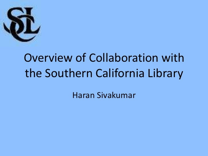 Overview of Collaboration with the Southern California Library<br />Haran Sivakumar<br />