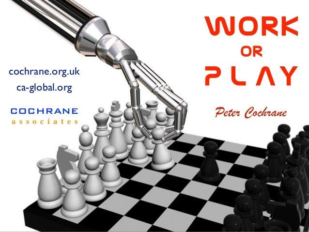 Work          or  P L AY COCHRANE a s s o c i a t e s cochrane.org.uk ca-global.org Peter Cochrane