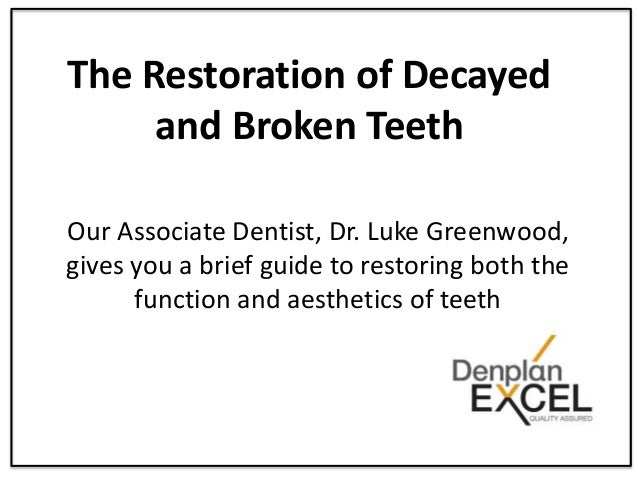 The Restoration of Decayed and Broken Teeth Our Associate Dentist, Dr. Luke Greenwood, gives you a brief guide to restorin...