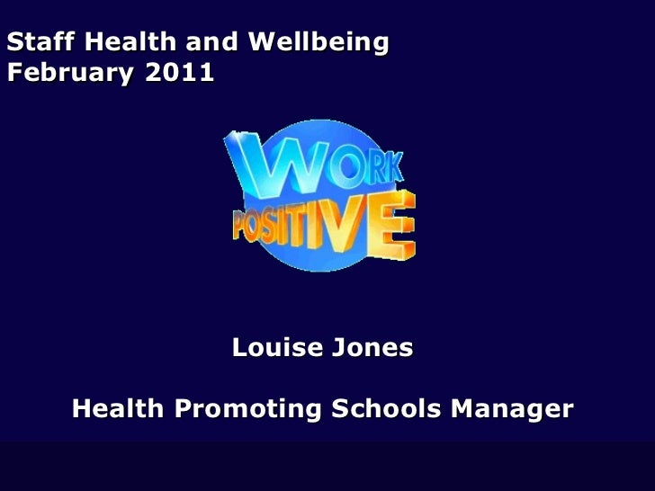 Louise Jones Health Promoting Schools Manager Staff Health and Wellbeing February 2011