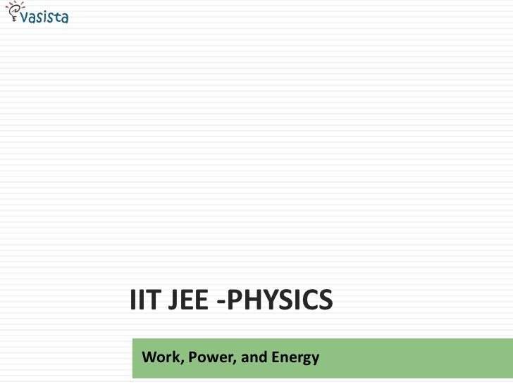 IIT JEE -Physics<br />Work, Power, and Energy<br />