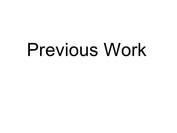 <ul><li>Previous Work </li></ul>