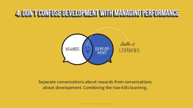 Separate conversations about rewards from conversations about development. Combining the two kills learning. #WORKRULES | ...