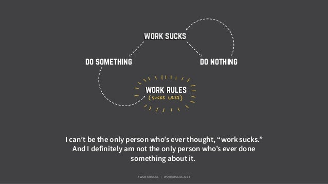 "work ruleswork rules work suckswork sucks do nothingdo something I can't be the only person who's ever thought, ""work suck..."