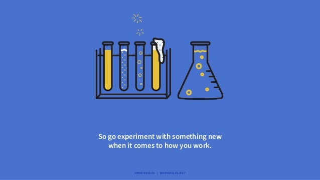 So go experiment with something new when it comes to how you work. #WORKRULES | WORKRULES.NET