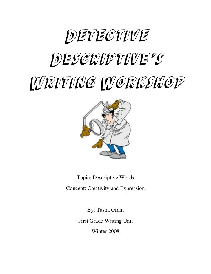 Detective  Descriptive'sWriting Workshop       Topic: Descriptive Words   Concept: Creativity and Expression            By...