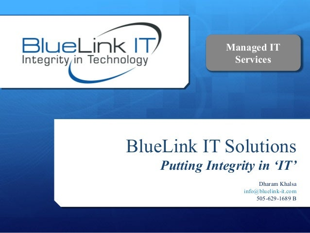 Managed IT Services  BlueLink IT Solutions Putting Integrity in 'IT' Dharam Khalsa info@bluelink-it.com 505-629-1689 B