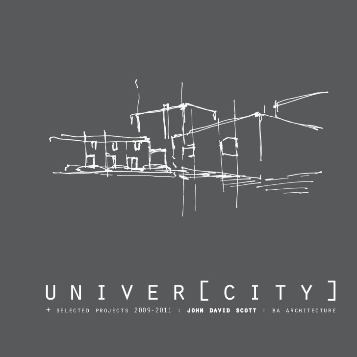 univer[city]+ selected projects 2009-2011 : john david scott : ba architecture