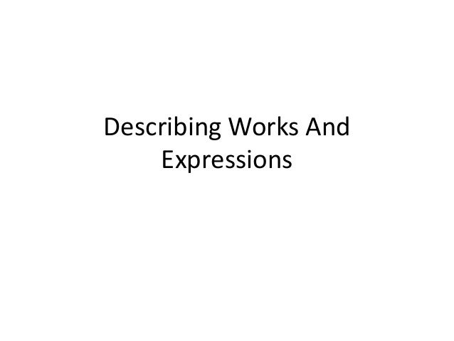 Describing Works AndExpressions