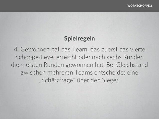 WORKSCHOPPE 2                  Spielregeln 4. Gewonnen hat das Team, das zuerst das vierte  Schoppe-Level erreicht oder na...