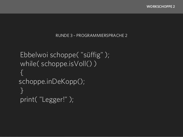 "WORKSCHOPPE 2            RUNDE 3 – PROGRAMMIERSPRACHE 3   var schoppe = document.createElement   ( ""ebbelwoi"" );   schoppe..."