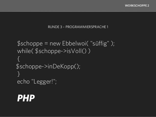 "WORKSCHOPPE 2            RUNDE 3 – PROGRAMMIERSPRACHE 2  Ebbelwoi schoppe( ""süffig"" );  while( schoppe.isVoll() )  {schopp..."