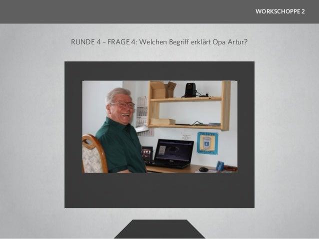WORKSCHOPPE 2RUNDE 4 – FRAGE 5: Welchen Begriff erklärt Opa Artur?