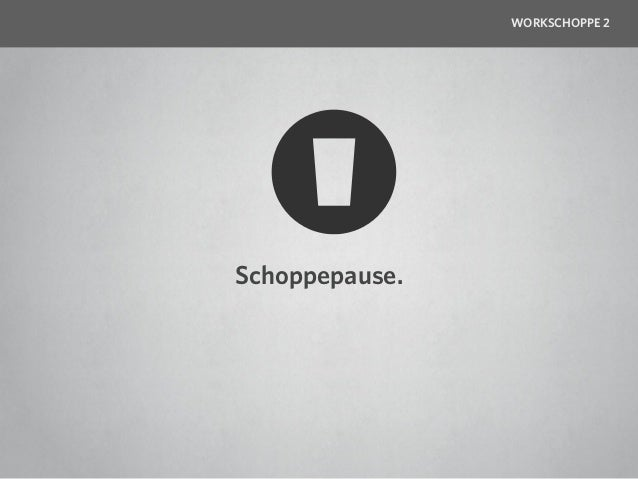 WORKSCHOPPE 2Schoppepause.