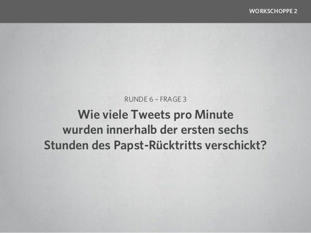 WORKSCHOPPE 2                RUNDE 6 – FRAGE 4   Wie viel Stunden neues Videomaterialwerden pro Minute bei YouTube hochgel...