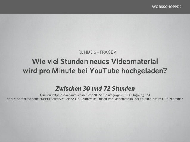 WORKSCHOPPE 2                                RUNDE 6 – FRAGE 5       Wie oft wurde der Like-Button      seit seinem Start ...